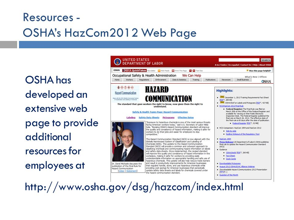 Resources - OSHA's HazCom2012 Web Page OSHA has developed an extensive web page to provide additional resources for employees at http://www.osha.gov/d