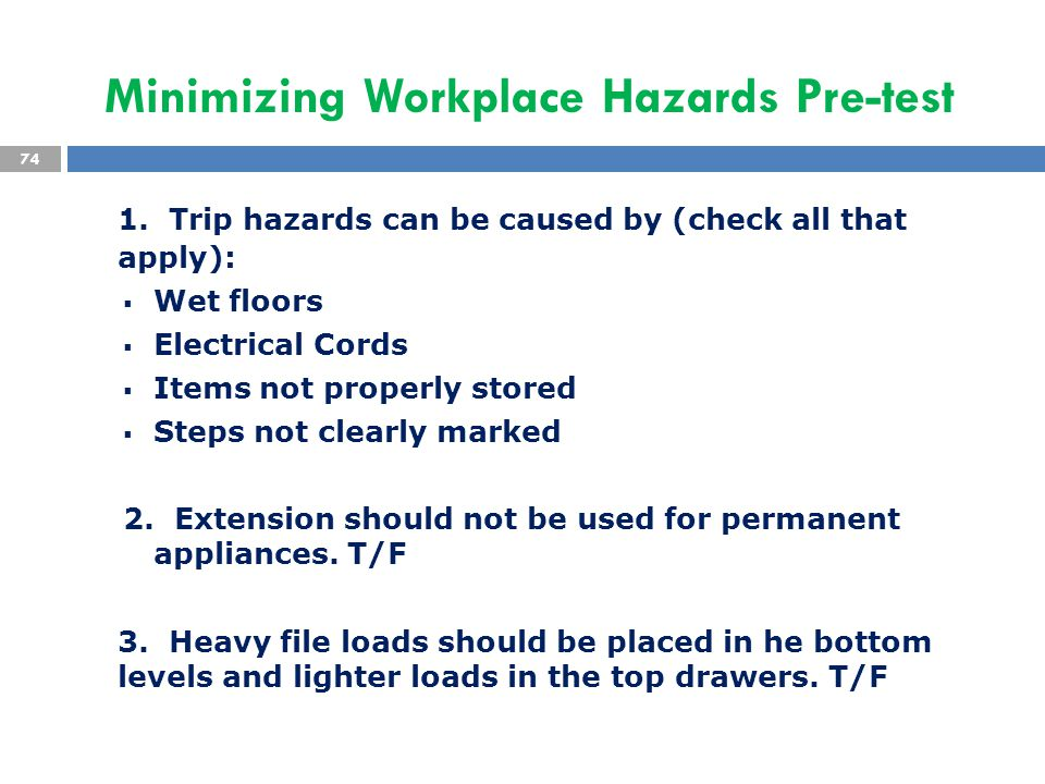 1. Trip hazards can be caused by (check all that apply):  Wet floors  Electrical Cords  Items not properly stored  Steps not clearly marked 2. Ext