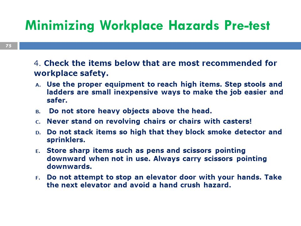 4. Check the items below that are most recommended for workplace safety. A. Use the proper equipment to reach high items. Step stools and ladders are