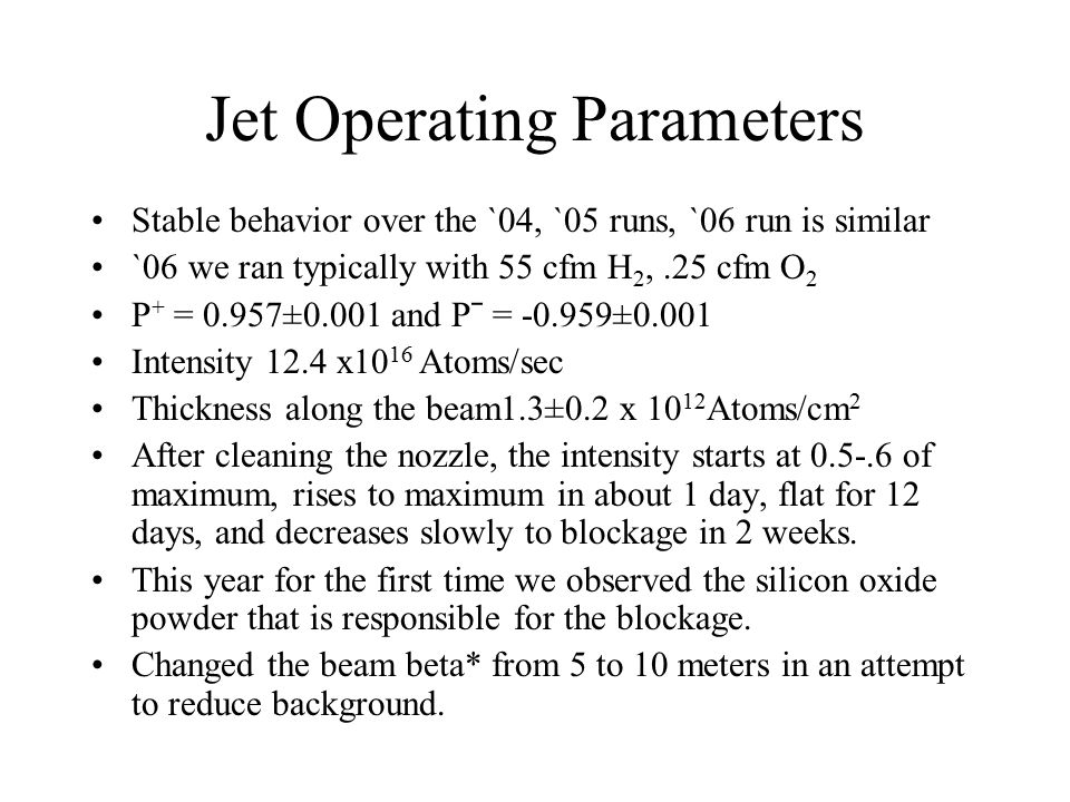 Jet Operating Parameters Stable behavior over the `04, `05 runs, `06 run is similar `06 we ran typically with 55 cfm H 2,.25 cfm O 2 P + = 0.957±0.001