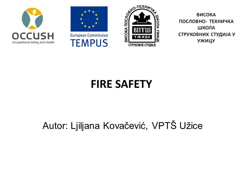 FIRE SAFETY Autor: Ljiljana Kovačević, VPTŠ Užice ВИСОКА ПОСЛОВНО- ТЕХНИЧКА ШКОЛА СТРУКОВНИХ СТУДИЈА У УЖИЦУ