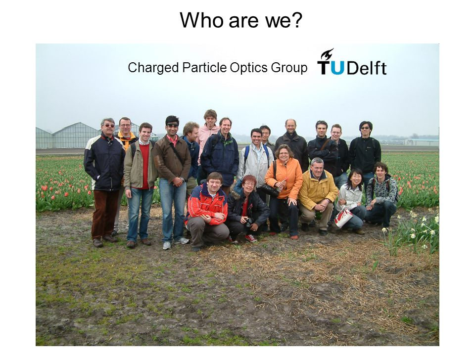 Who are we Charged Particle Optics Group