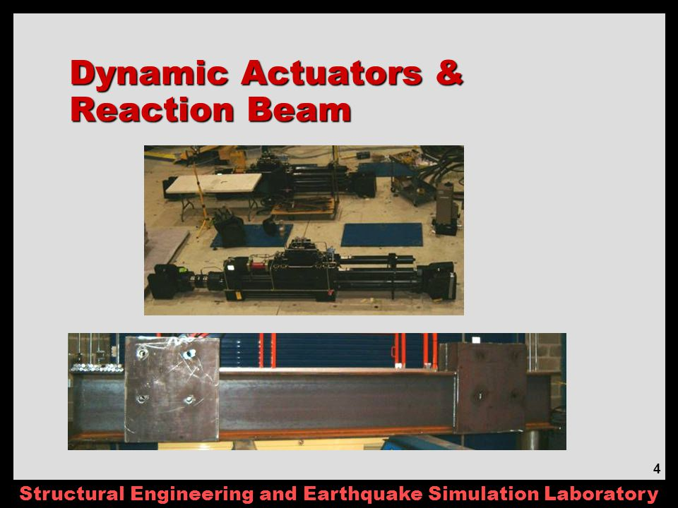 Structural Engineering and Earthquake Simulation Laboratory 4 Dynamic Actuators & Reaction Beam