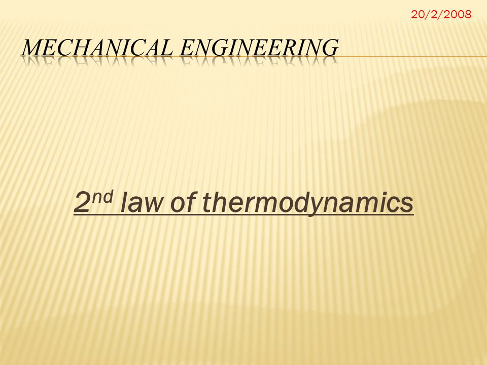2 nd law of thermodynamics 20/2/2008