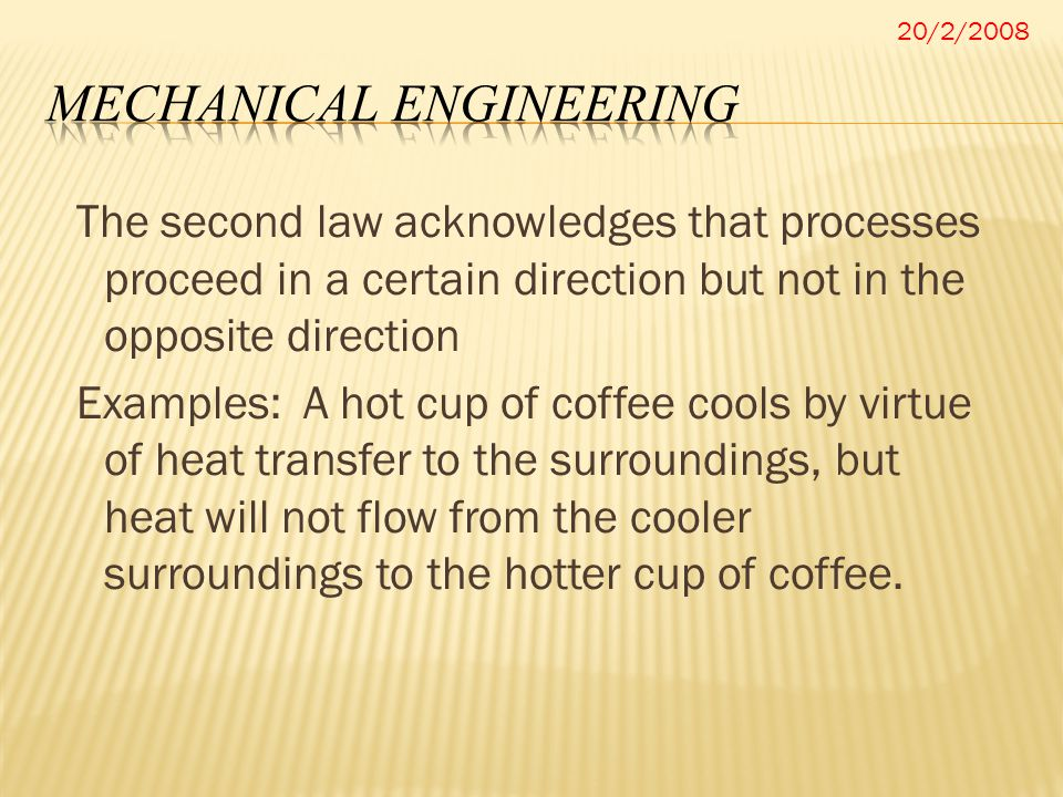 The second law acknowledges that processes proceed in a certain direction but not in the opposite direction Examples: A hot cup of coffee cools by vir
