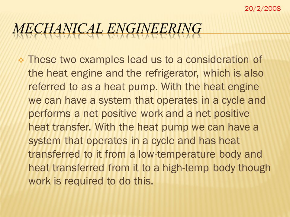  These two examples lead us to a consideration of the heat engine and the refrigerator, which is also referred to as a heat pump. With the heat engin