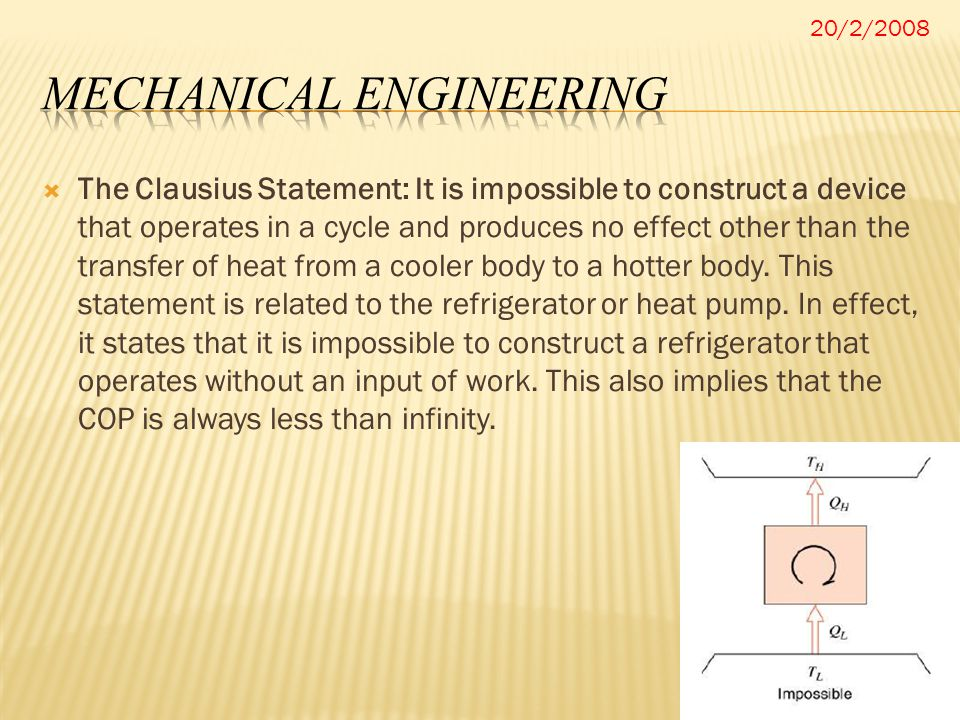 20/2/2008  The Clausius Statement: It is impossible to construct a device that operates in a cycle and produces no effect other than the transfer of