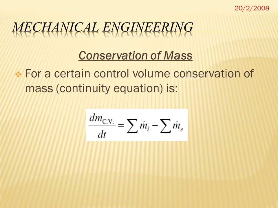 And the mass flow rate is given by Where : V : velocity (m/s) A : cross sectional area (m 2 ) v : specific volume (m 3 /Kg) 20/2/2008