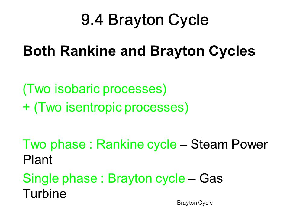 Both Rankine and Brayton Cycles (Two isobaric processes) + (Two isentropic processes) Two phase : Rankine cycle – Steam Power Plant Single phase : Bra