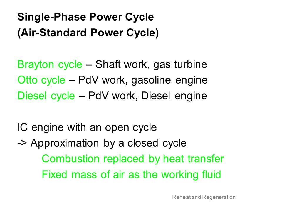 Single-Phase Power Cycle (Air-Standard Power Cycle) Brayton cycle – Shaft work, gas turbine Otto cycle – PdV work, gasoline engine Diesel cycle – PdV