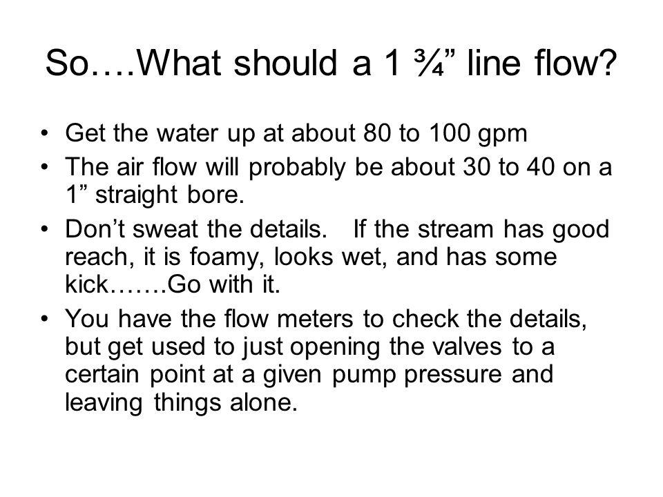 So….What should a 1 ¾ line flow.