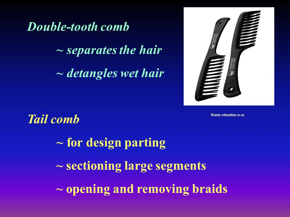 Double-tooth comb ~ separates the hair ~ detangles wet hair Tail comb ~ for design parting ~ sectioning large segments ~ opening and removing braids B