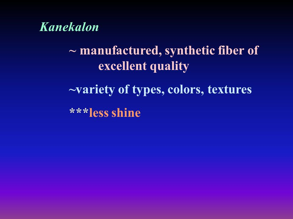 Kanekalon ~ manufactured, synthetic fiber of excellent quality ~variety of types, colors, textures ***less shine