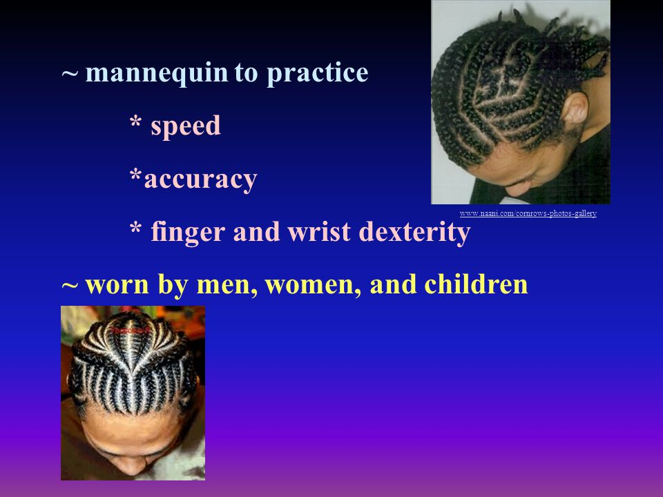 ~ mannequin to practice * speed *accuracy * finger and wrist dexterity ~ worn by men, women, and children www.naani.com/cornrows-photos-gallery