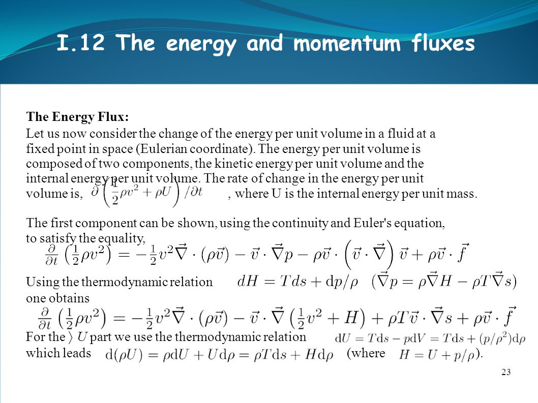 23 I.12 The energy and momentum fluxes The Energy Flux: Let us now consider the change of the energy per unit volume in a fluid at a fixed point in space (Eulerian coordinate).