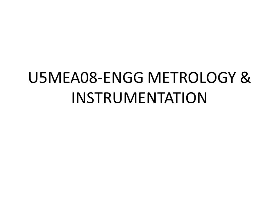 UNIT- I METROLOGY UNITS AND MEASUREMENTS