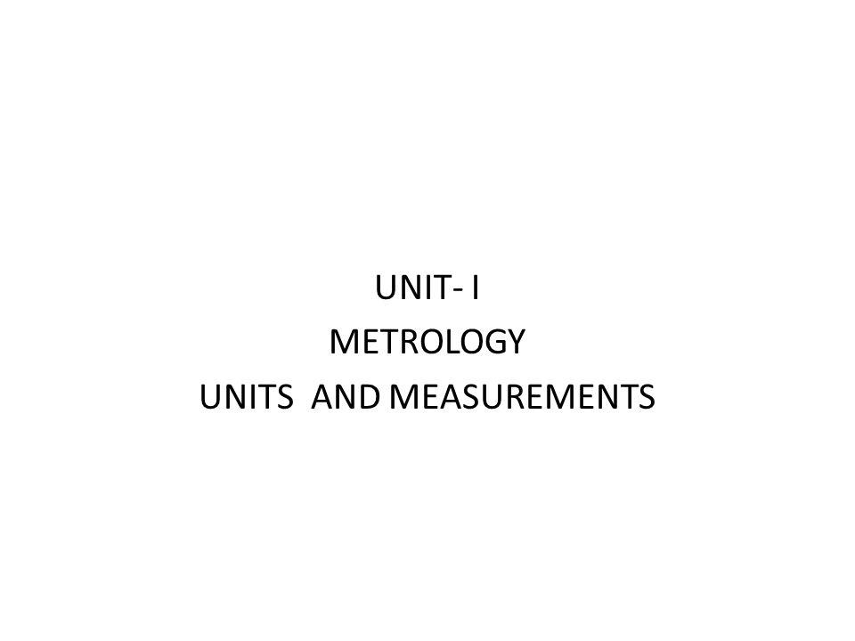 Metrology.Metrology defines as the Science of pure measurement.