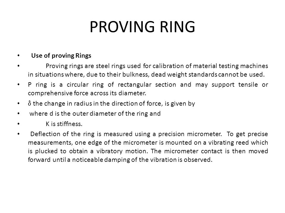 PROVING RING Use of proving Rings Proving rings are steel rings used for calibration of material testing machines in situations where, due to their bu