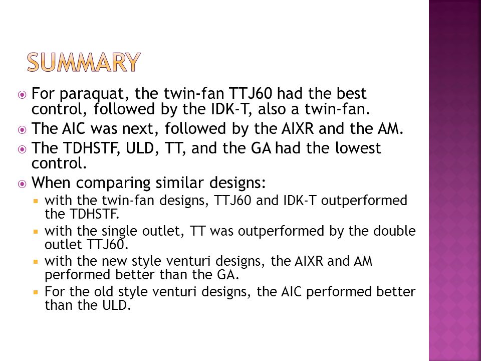  For paraquat, the twin-fan TTJ60 had the best control, followed by the IDK-T, also a twin-fan.  The AIC was next, followed by the AIXR and the AM.