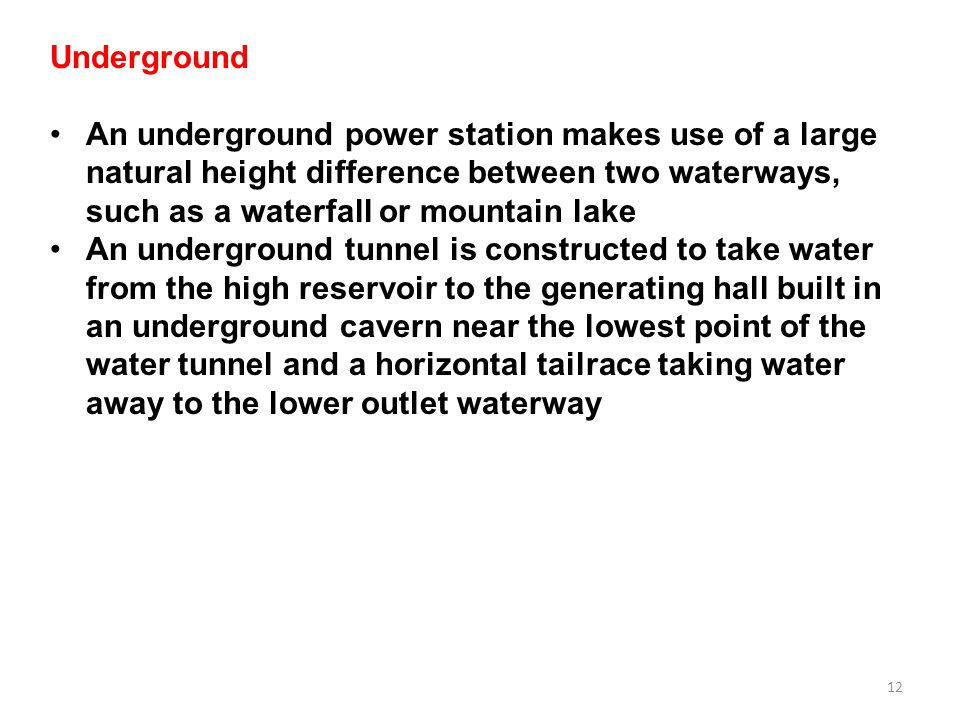 12 Underground An underground power station makes use of a large natural height difference between two waterways, such as a waterfall or mountain lake