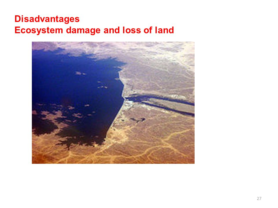27 Disadvantages Ecosystem damage and loss of land