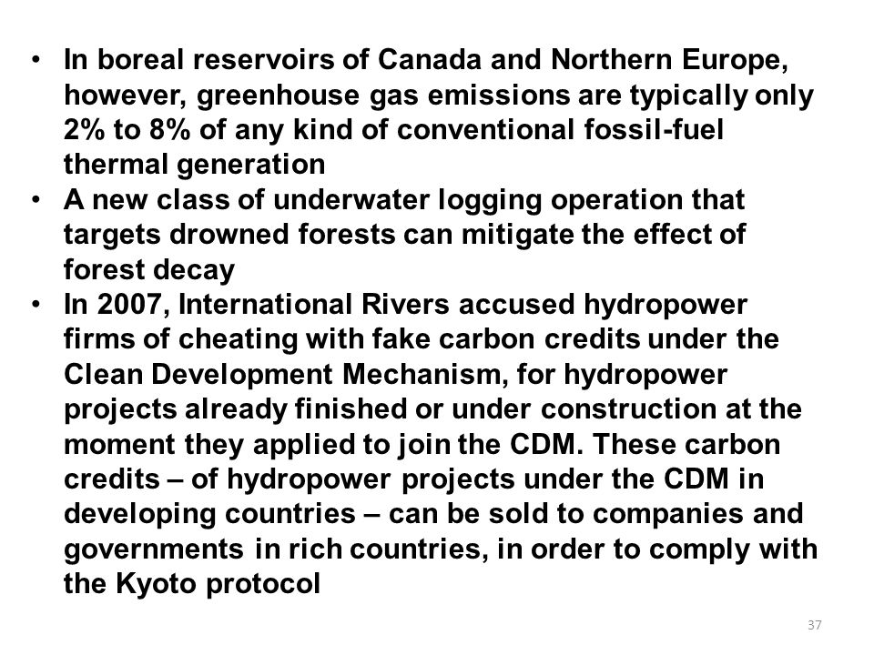 37 In boreal reservoirs of Canada and Northern Europe, however, greenhouse gas emissions are typically only 2% to 8% of any kind of conventional fossi