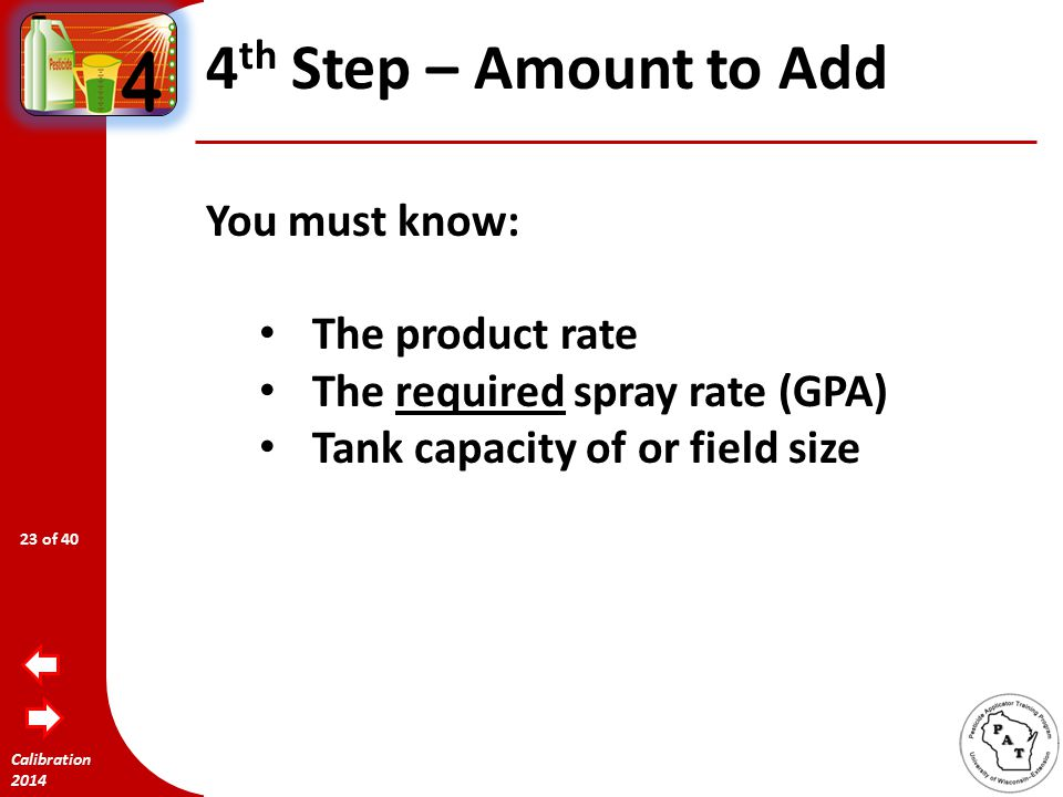 Calibration 2014 3 nd Step – Adjust Flow rate 1.Speed 2.GPA GPA= 15 inches x 8 MPH 5940 x0.2 GPM 10 GPA This is below the label 15 to 20 GPA rate range 22 of 40