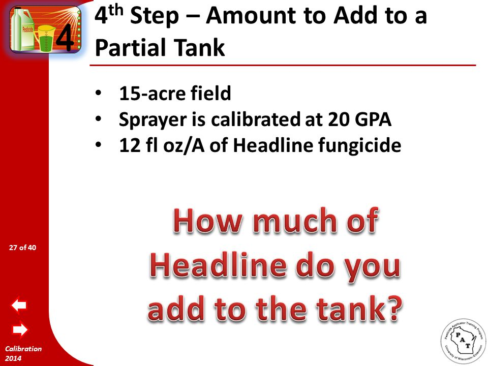Calibration 2014 4 th Step – Amount to Add to a Full Tank Step 2: how much Glyphosate 41 to add to each tank.