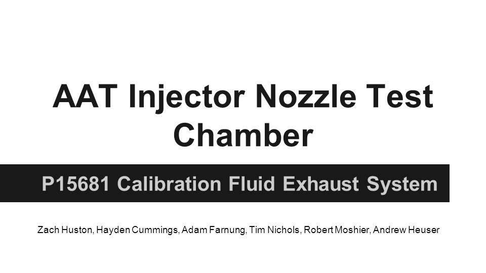 AAT Injector Nozzle Test Chamber P15681 Calibration Fluid Exhaust System Zach Huston, Hayden Cummings, Adam Farnung, Tim Nichols, Robert Moshier, Andr