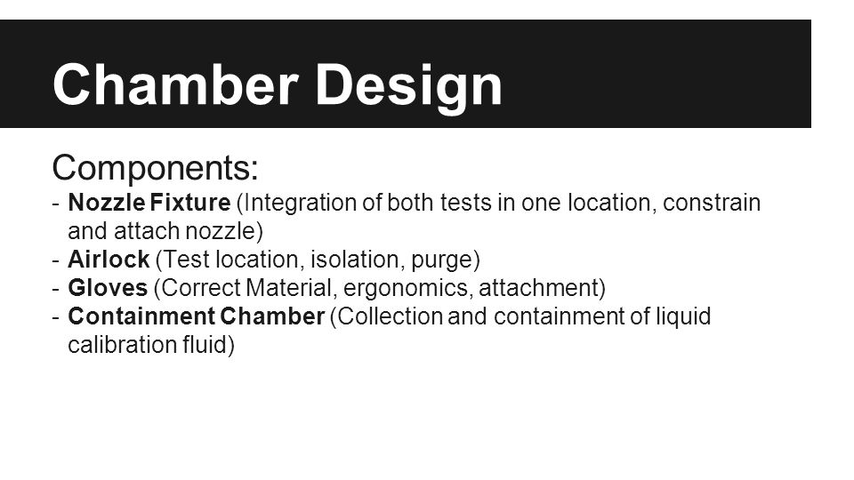 Chamber Design Components: -Nozzle Fixture (Integration of both tests in one location, constrain and attach nozzle) -Airlock (Test location, isolation