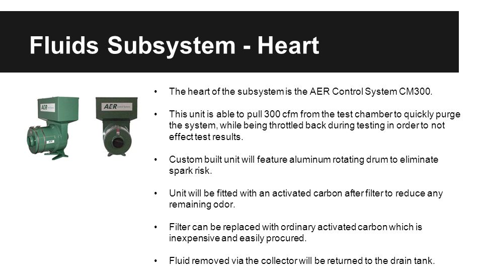Fluids Subsystem - Heart The heart of the subsystem is the AER Control System CM300. This unit is able to pull 300 cfm from the test chamber to quickl