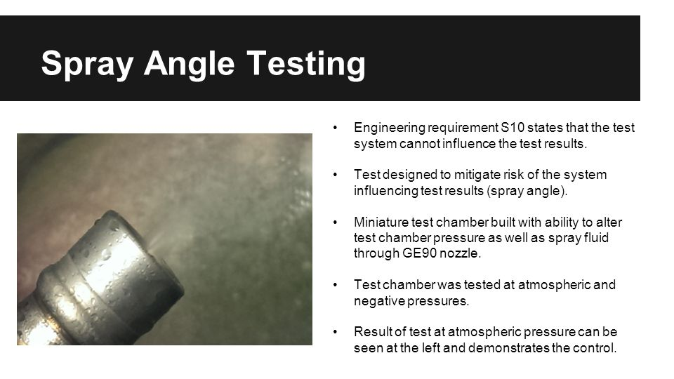 Spray Angle Testing Engineering requirement S10 states that the test system cannot influence the test results. Test designed to mitigate risk of the s