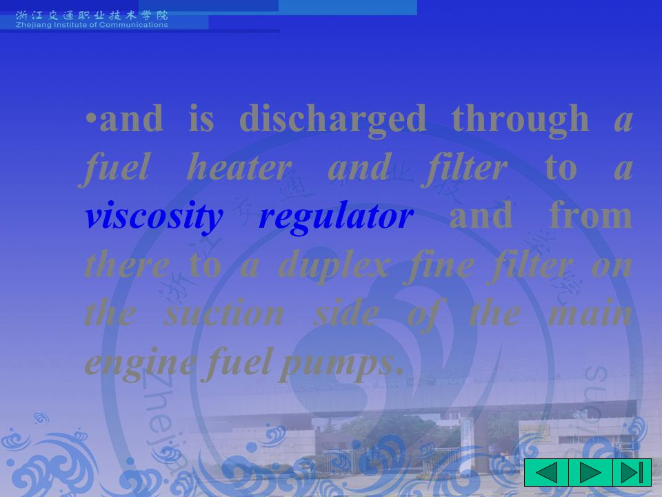 and is discharged through a fuel heater and filter to a viscosity regulator and from there to a duplex fine filter on the suction side of the main engine fuel pumps.