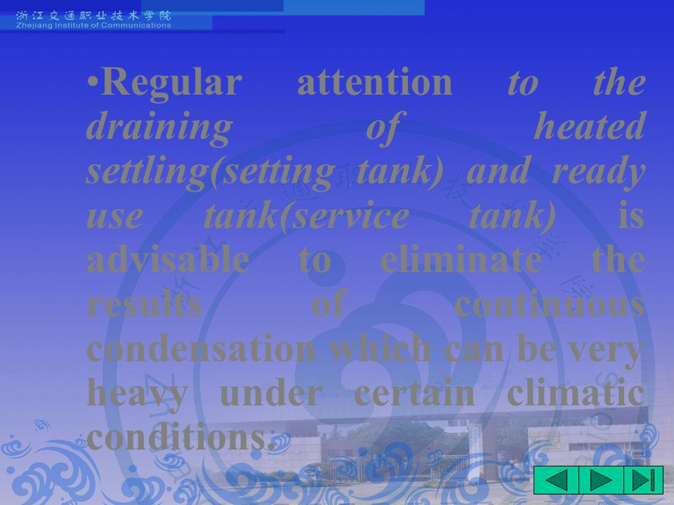 Regular attention to the draining of heated settling(setting tank) and ready use tank(service tank) is advisable to eliminate the results of continuous condensation which can be very heavy under certain climatic conditions.