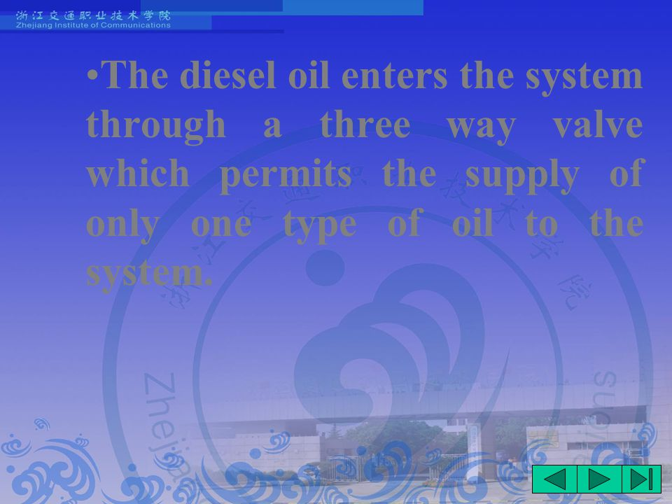 The diesel oil enters the system through a three way valve which permits the supply of only one type of oil to the system.