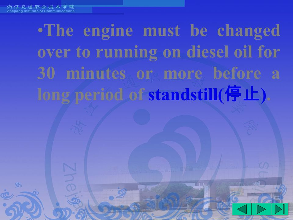 The engine must be changed over to running on diesel oil for 30 minutes or more before a long period of standstill( 停止 ).