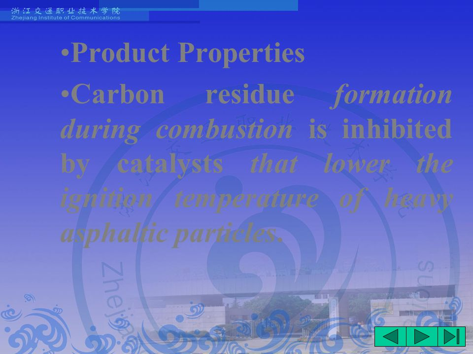 Product Properties Carbon residue formation during combustion is inhibited by catalysts that lower the ignition temperature of heavy asphaltic particles.