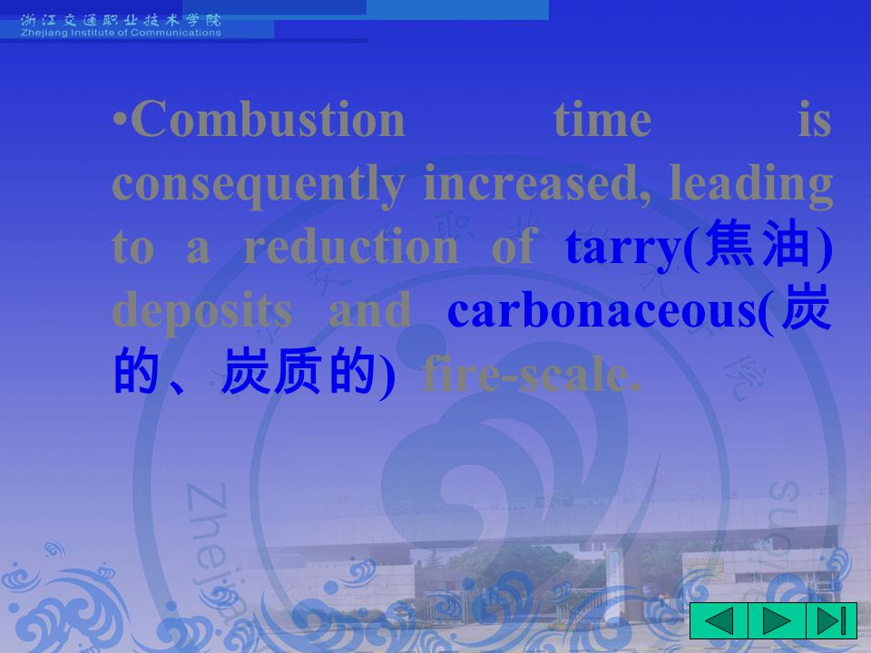 Combustion time is consequently increased, leading to a reduction of tarry( 焦油 ) deposits and carbonaceous( 炭 的、炭质的 ) fire-scale.