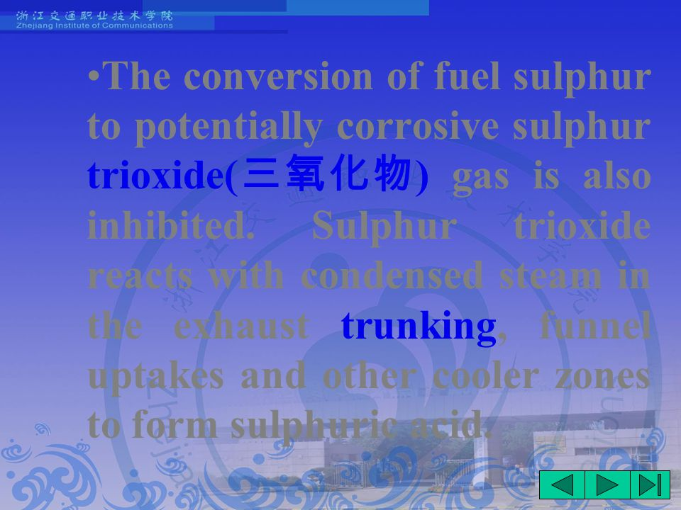 The conversion of fuel sulphur to potentially corrosive sulphur trioxide( 三氧化物 ) gas is also inhibited.