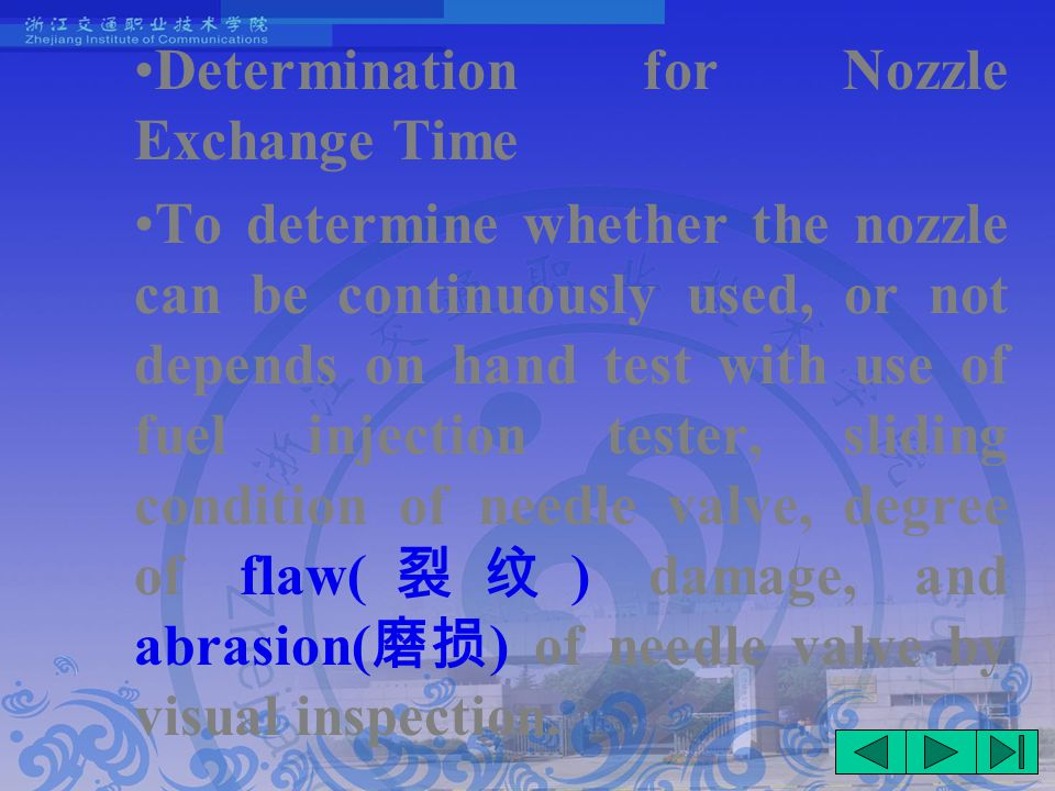 Determination for Nozzle Exchange Time To determine whether the nozzle can be continuously used, or not depends on hand test with use of fuel injection tester, sliding condition of needle valve, degree of flaw( 裂纹 ) damage, and abrasion( 磨损 ) of needle valve by visual inspection.