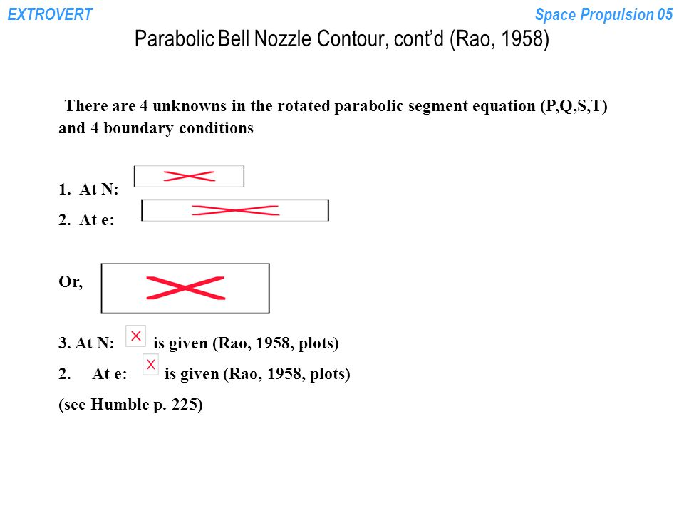 EXTROVERTSpace Propulsion 05 Parabolic Bell Nozzle Contour, cont'd (Rao, 1958) There are 4 unknowns in the rotated parabolic segment equation (P,Q,S,T) and 4 boundary conditions 1.