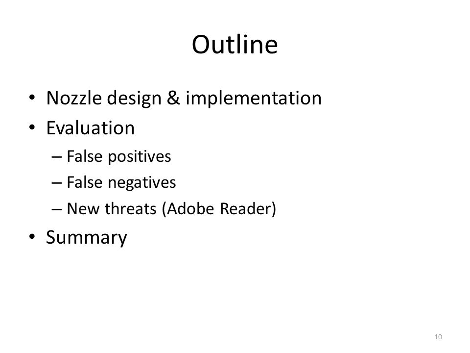 Outline Nozzle design & implementation Evaluation – False positives – False negatives – New threats (Adobe Reader) Summary 10