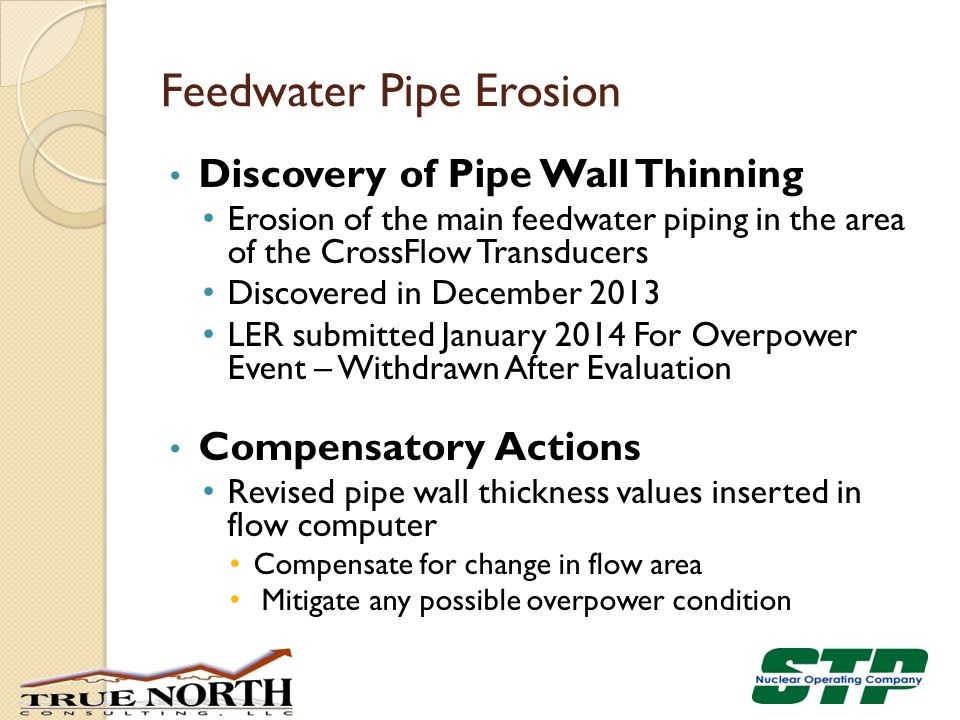 Feedwater Pipe Erosion Discovery of Pipe Wall Thinning Erosion of the main feedwater piping in the area of the CrossFlow Transducers Discovered in Dec