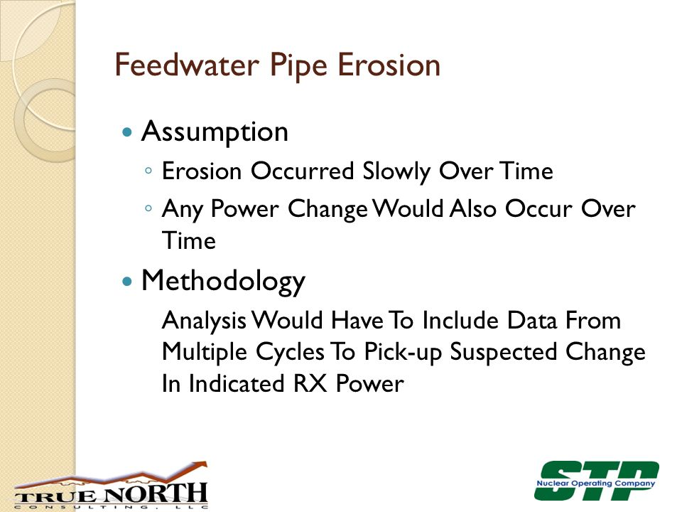 Feedwater Pipe Erosion Assumption ◦ Erosion Occurred Slowly Over Time ◦ Any Power Change Would Also Occur Over Time Methodology Analysis Would Have To