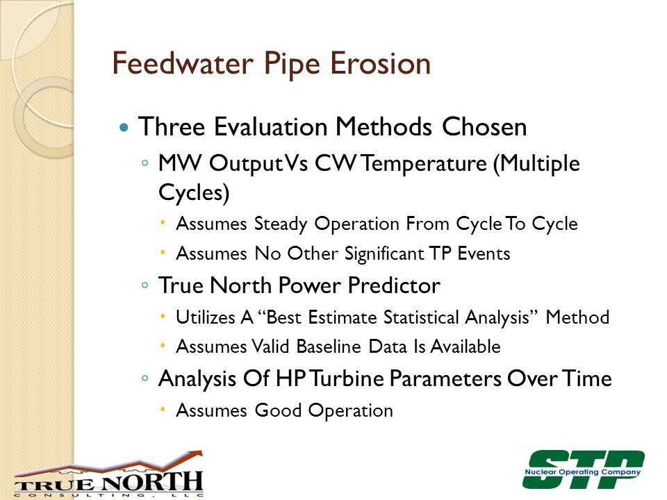 Feedwater Pipe Erosion Three Evaluation Methods Chosen ◦ MW Output Vs CW Temperature (Multiple Cycles)  Assumes Steady Operation From Cycle To Cycle