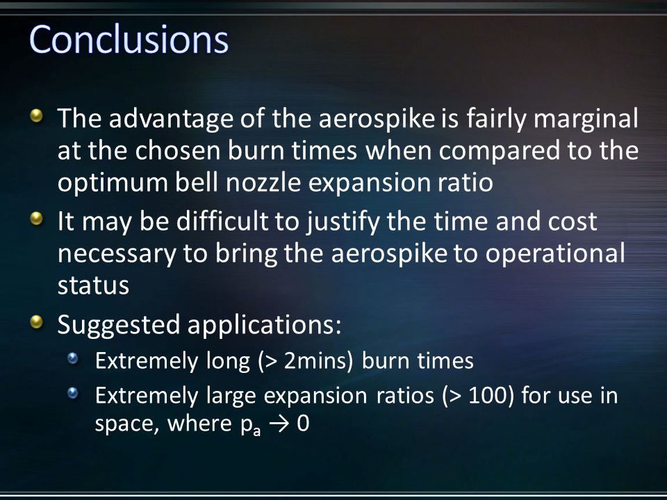 The advantage of the aerospike is fairly marginal at the chosen burn times when compared to the optimum bell nozzle expansion ratio It may be difficul