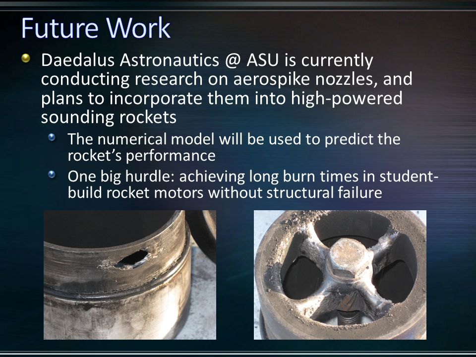 Daedalus Astronautics @ ASU is currently conducting research on aerospike nozzles, and plans to incorporate them into high-powered sounding rockets Th