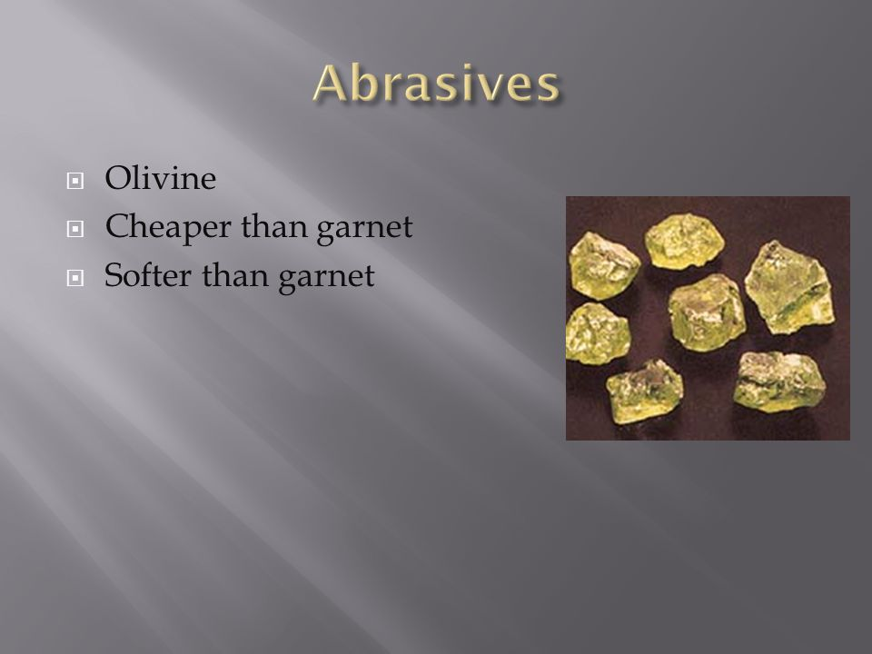  Olivine  Cheaper than garnet  Softer than garnet