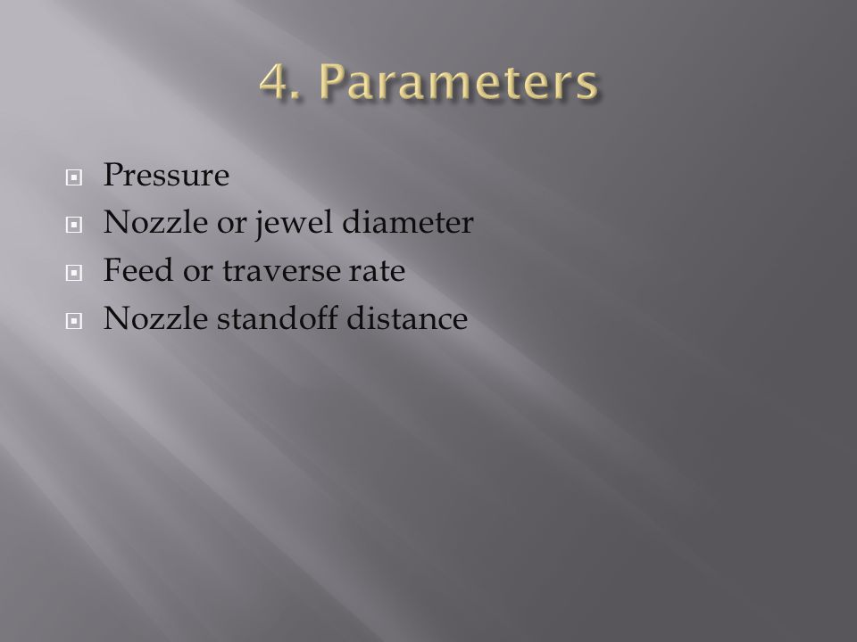  Pressure  Nozzle or jewel diameter  Feed or traverse rate  Nozzle standoff distance