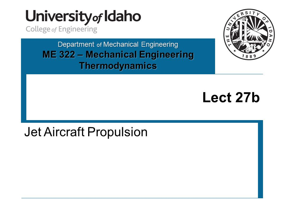 Department of Mechanical Engineering ME 322 – Mechanical Engineering Thermodynamics Lect 27b Jet Aircraft Propulsion